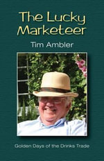 The Lucky Marketeer : Golden Days of the Drinks Trade - Tim Ambler