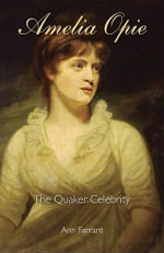 Amelia Opie : The Quaker Celebrity - Ann Farrant