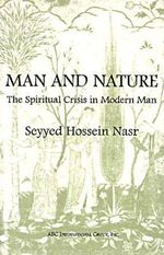 Man and Nature : The Spiritual Crisis in Modern Man - Dr Seyyed Hossein Nasr