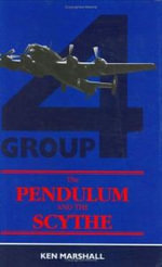 The Pendulum and the Scythe : A History of No.4 Group Bomber Command - Ken Marshall