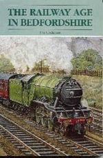 The Railway Age in Bedfordshire : A Brief History of Dunstable, 1000-2000 AD - F.G. Cockman