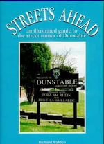 Streets Ahead : An Illustrated Guide to the Secret Names of Dunstable - Richard Walden