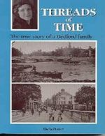 Threads of Time : The True Story of a Bedford Family - Shela Porter