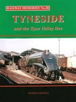 Railway Memories No.28 Tyneside and the Tyne Valley : Railway Memories - Stephen Chapman