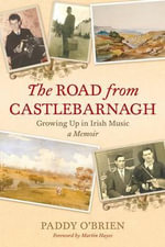 The Road from Castlebarnagh : Growing Up in Irish Music, a Memoir - Paddy O'Brien