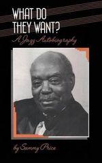 What Do They Want? : A Jazz Autobiography - Sammy Price