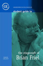 Student Guide to the Stagecraft of Brian Friel : Life, Faith, and Commitment - David Grant