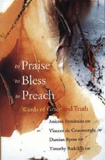 To Praise, to Bless, to Preach : Words Of Grace & Truth - Timothy Radcliffe