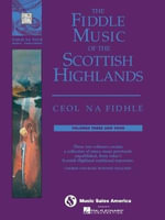 The Fiddle Music of the Scottish Highlands - Volumes 3 and 4 : Ceol Na Fidhle Series - Music Sales Corporation