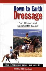 Down to Earth Dressage : How to Train Your Horse - and Enjoy it! - Carl Hester