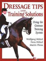 Dressage Tips and Training Solutions : Using the German Training System - Petra Holzel