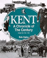 Kent: 1925-49 v. 2 : A Chronicle of the Century - Bob Ogley