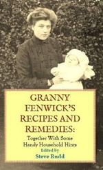 Granny Fenwick's Recipes and Remedies : Together with Some Handy Household Hints