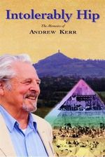 Intolerably Hip : The Memoirs of Andrew Kerr - Andrew Kerr