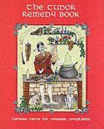 The Tudor Remedy Book - Nicholas Culpeper
