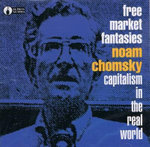Free Market Fantasies : Capitalism in the Real World - Noam Chomsky