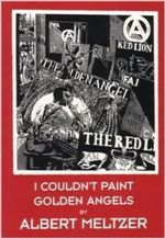 I Couldn't Paint Golden Angels : Sixty Years of Commonplace Life and Anarchist Agitation - Albert Meltzer