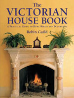 The Victorian House Book : A Practical Guide to Home Repair and Decoration - Robin Guild