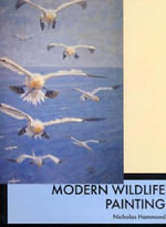Modern Wildlife Painting : Wildlife Art in the Twentieth Century - Nicholas Hammond