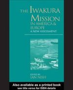 Iwakura Mission to America and Europe : A New Assessment - Ian Nish