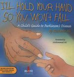 I'll Hold Your Hand So You Won't Fall : A Child's Guide to Parkinson's Disease - Rasheda Ali