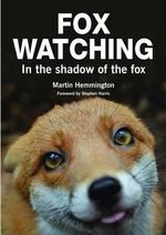 Fox Watching : In the Shadow of the Fox - Martin Hemmington