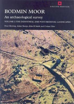 Bodmin Moor, an Archaeological Survey: Volume 2 : The Industrial and Post-Medieval Landscapes - Peter Herring