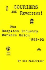 The Couriers are Revolting! : The Despatch Industry Workers Union 1989-92 - Des Patchrider