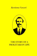 The Story of a Proletarian Life - Bartolomeo Vanzetti