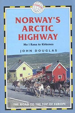 Norway's Arctic Highway : Mo I Rana to Kirkenes - John Douglas