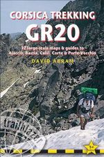 Corsica Trekking GR20 : Practical Walking Guide with 32 Large-Scale Trekking Maps and Guides to Ajaccio, Bastia, Calvi, Corte & Porte Vecchio - David Abram