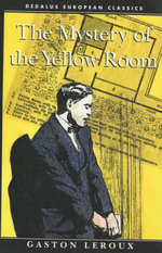 Mystery of the Yellow Room : Extraordinary Adventures of Joseph Rouletabille, Reporter - Gaston Leroux