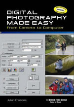 Digital Photography Made Easy : From Camera to Computer - Julian Cremona