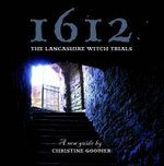 1612: the Lancashire Witch Trials : A New Guide by Christine Goodier - Christine Goodier