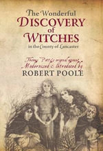 Thomas Potts, the Wonderful Discovery of Witches in the County of Lancaster : Modernised and Introduced by Robert Poole - Robert Poole