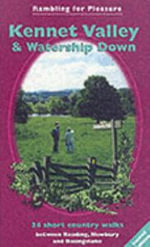 Kennet Valley and Watership Down : 24 Short Country Walks Exploring the Hidden Countryside Between Reading, Newbury and Basingstoke - David Bounds