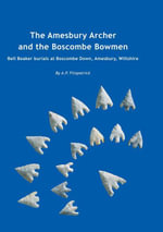 The Amesbury Archer and the Boscombe Bowmen : Early Bell Beaker burials at Boscombe Down, Amesbury, Wiltshire, Great Britain: Excavations at Boscombe D - A. P. Fitzpatrick