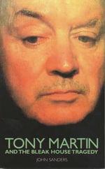 Tony Martin and the Bleak House Tragedy - SANDERS JOHN