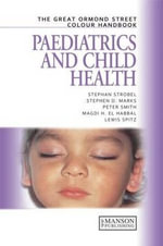 The Great Ormond Street Colour Handbook of Paediatrics and Child Health : The Great Ormond Street Colour Handbook - Stephen Strobel