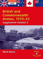 British & Commonwealth Armies, 1939-45: v. 4 : Supplement Volume 2 - Mark Bevis