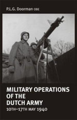 Military Operations of the Dutch Army 10th-17th May 1940 : The Forgotten War in Iraq 1914-1917 - P. L. G. Doorman