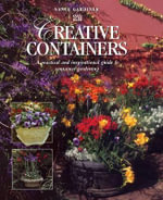 Creative Containers : A Practical and Inspirational Guide to Container Gardening in South Africa - Nancy Gardiner