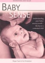Baby Sense : Understanding Your Baby's Sensory World: the Key to a Contented Child - Megan Faure