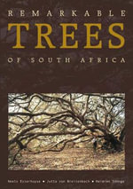 Remarkable Trees of South Africa : 40 Ways Trees Can Save Us - Neels Esterhuyse