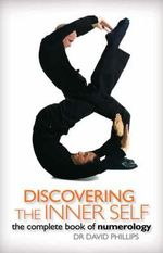 Discovering the Inner Self  : The Complete Book of Numerology - David A. Phillips