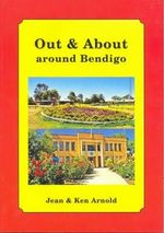 Out and About Around Bendigo : Vol. 1 - Jean Arnold