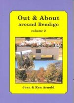 Out and About Around Bendigo : Vol. 2 - Jean Arnold