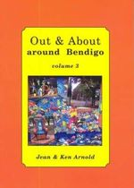 Out and About Around Bendigo : Vol. 3 - Jean Arnold