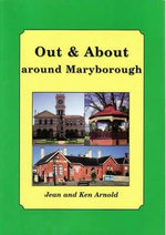 Out and About Around Maryborough - Jean Arnold