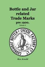 Bottle and Jar Related Trade Marks Pre 1900 : Volume 2 - Ken Arnold